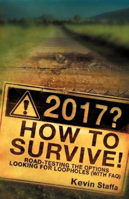 2017? How To Survive!: Road-Testing The Options, Looking For Loopholes (With Faq)  -     By: Kevin Staffa