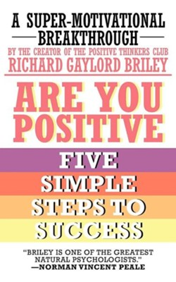 Are You Positive: Five Simple Steps to Success  -     By: Richard Gaylord Briley