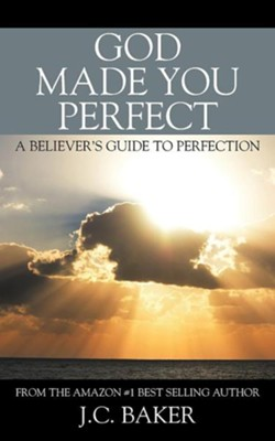 God Made You Perfect: A Believer's Guide to Perfection  -     By: J.C. Baker