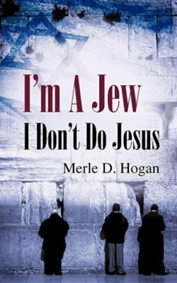 I'm A Jew I Don't Do Jesus  -     By: Merle D. Hogan