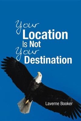 Your Location Is Not Your Destination  -     By: Laverne Booker