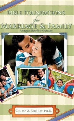 Bible Foundations for Marriage & Family Living in the 21st Century  -     By: Conrad A. Reichert