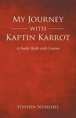 My Journey with Kaptin Karrot: A Poetic Walk with Cancer  -     By: Stephen Neiheisel