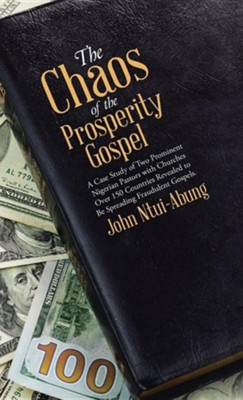 The Chaos of the Prosperity Gospel: A Case Study of Two Prominent Nigerian Pastors with Churches Over 150 Countries Revealed to Be Spreading Fraudulen  -     By: John Ntui-Abung