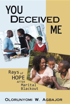 You Deceived Me: Rays of Hope After Marital Blackout  -     By: Olorunyomi W. Agbajor