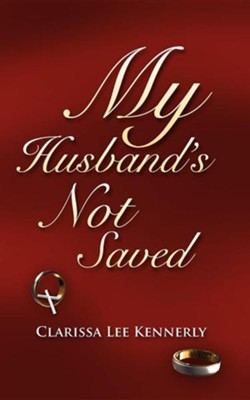 My Husband's Not Saved  -     By: Clarissa Lee Kennerly