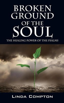 Broken Ground of the Soul: The Healing Power of the Psalms  -     By: Linda Compton