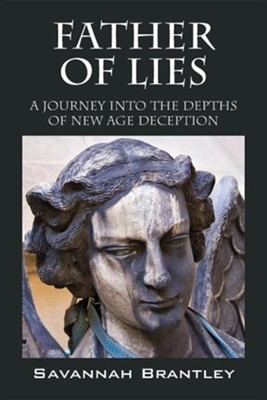 Father of Lies: A Journey Into the Depths of New Age Deception  -     By: Savannah Brantley