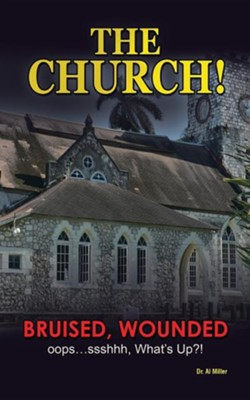 The Church!: Bruised, Wounded OOPS...Ssshhh, What's Up?!  -     By: Al Miller