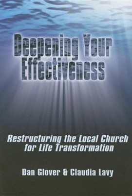 Deepening Your Effectiveness: Restructuring the Local Church for Life Transformation  -     By: Dan Glover, Claudia Lavy