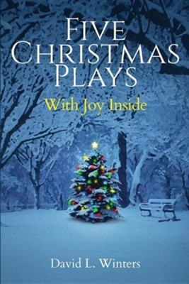 Five Christmas Plays: With Joy Inside  -     By: David L. Winters
