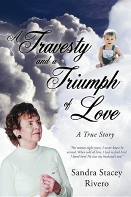 A Travesty and a Triumph of Love: A True Story  -     By: Sandra Stacey Rivero