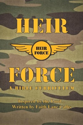 Heir Force: A Bible Curriculum  -     By: Faith Lane Callis