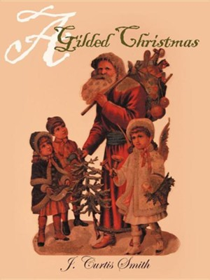 A Gilded Christmas  -     By: J. Curtis Smith