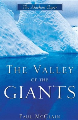 The Valley Of The Giants: The Alaskan Caper  -     By: Paul McClain