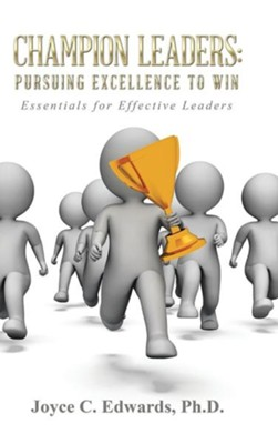 Champion Leaders: Pursuing Excellence to Win: Essentials for Effective Leaders  -     By: Joyce C. Edwards