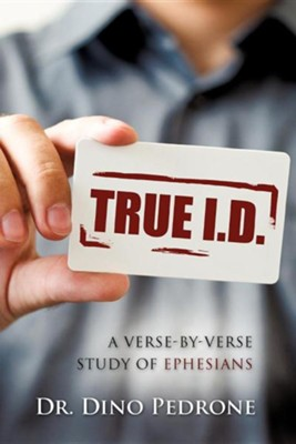 True Id: A Verse-By-Verse Study Of Ephesians  -     By: Dino Pedrone