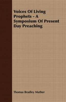 Voices of Living Prophets - A Symposium of Present Day Preaching  -     By: Thomas Bradley Mather