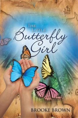 The Little Butterfly Girl  -     By: Brooke Brown