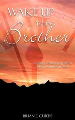 Wake Up Young Brother  -     By: Brian E. Curtis