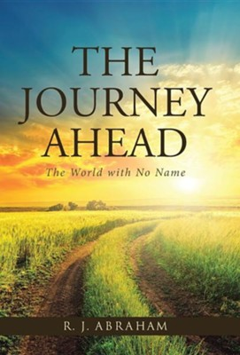 The Journey Ahead: The World with No Name  -     By: R.J. Abraham