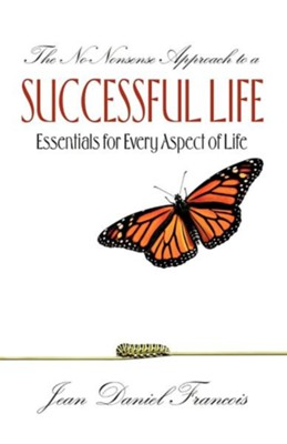The No-Nonsense Approach To A Successful Life Essentials For Every Aspect Of Life  -     By: Jean Daniel Francois