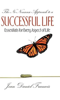 The No-Nonsense Approach to a Successful Life  -     By: Jean Daniel Francois