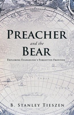 Preacher and the Bear: Exploring Evangelism's Forgotten Frontier  -     By: B. Stanley Tieszen