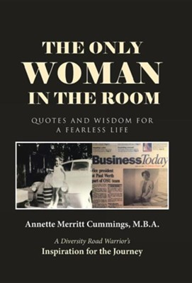 The Only Woman in the Room: Quotes and Wisdom for a Fearless Life  -     By: Annette Merritt Cummings