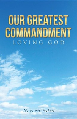 Our Greatest Commandment: Loving God  -     By: Noreen Estes