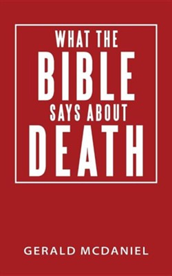 What the Bible Says about Death  -     By: Gerald McDaniel