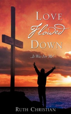 Love Flowed Down  -     By: Ruth Christian