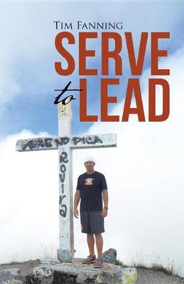 Serve to Lead  -     By: Tim Fanning
