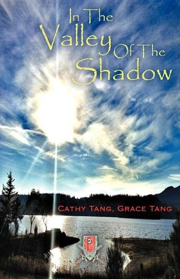 In the Valley of the Shadow  -     By: Cathy Tang, Grace Tang