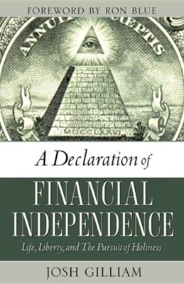 A Declaration Of Financial Independence: Life, Liberty, And The Pursuit Of Holiness  -     By: Josh Gilliam