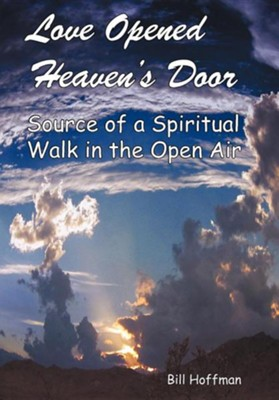 Love Opened Heaven's Door: Source of a Spiritual Walk in the Open Air  -     By: Bill Hoffman