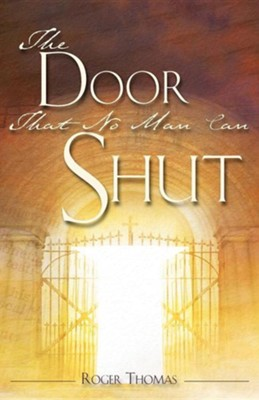 The Door That No Man Can Shut  -     By: Roger Thomas