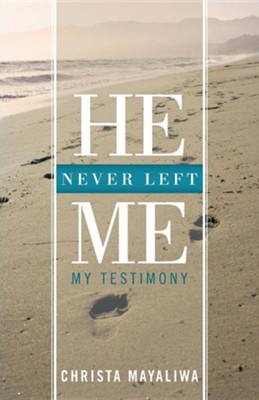 He Never Left Me: My Testimony  -     By: Christa Mayaliwa