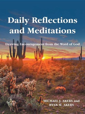 Daily Reflections and Meditations: Drawing Encouragement from the Word of God  -     By: Michael J. Akers, Ryan M. Akers