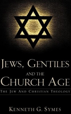Jews, Gentiles and the Church Age  -     By: Kenneth G. Symes
