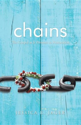 Chains: The Gospel as It Pertains to Restoration  -     By: Jessica K. Jager