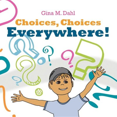 Choices, Choices Everywhere!  -     By: Gina M. Dahl