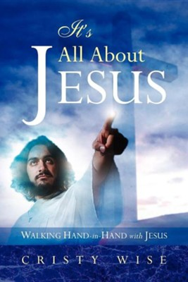 It's All About Jesus: Walking Hand-In-Hand With Jesus  -     By: Cristy Wise