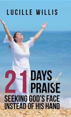 21 Days of Praise: Seeking God's Face Instead of His Hand  -     By: Lucille Willis