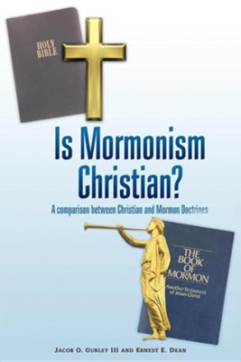 Is Mormonism Christian?: A Comparison Between Christian and Mormon Doctrines  -     By: Jacob O. Gurley III, Ernest E. Dean