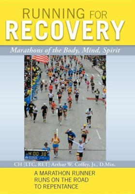 Running for Recovery: Marathons of the Body, Mind, Spirit  -     By: Arthur W. Coffey Jr.