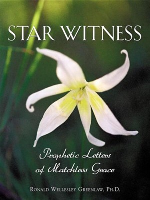 Star Witness: Prophetic Letters Of Matchless Grace  -     By: Ronald Wellesley Greenlaw