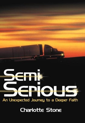 Semi Serious: An Unexpected Journey to a Deeper Faith  -     By: Charlotte Stone