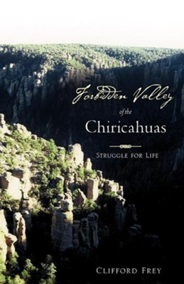Forbidden Valley of the Chiricahuas Bk1  -     By: Clifford Frey