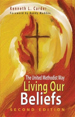 Living Our Beliefs: The United Methodist Way, Revised Edition  -     By: Kenneth L. Carder